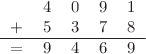 <math> \begin{tabular}{ccccc} &4 &0 &9 &1 \\ + &5 &3 &7& 8\\ \hline = &9 &4 &6 &9 \end{tabular} </math>